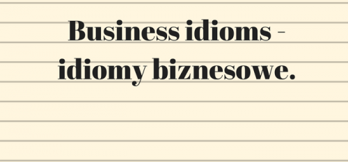 It's time for business idioms! (8)